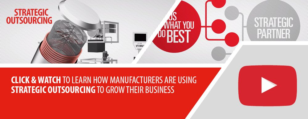 Click & Watch the learn how manufacturers are using strategic outsourcing to grow their business